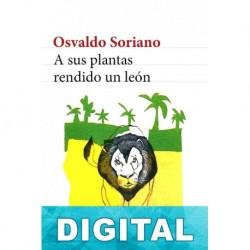 A sus plantas rendido un león Osvaldo Soriano
