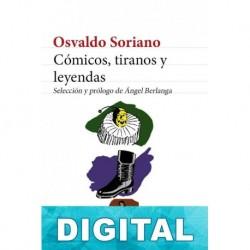 Cómicos, tiranos y leyendas Osvaldo Soriano