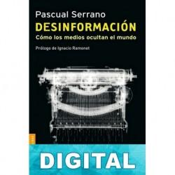 Desinformacion: Como los medios ocultan el mundo Pascual Serrano