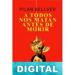 A todos nos matan antes de morir Pilar Bellver