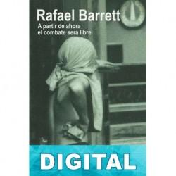 A partir de ahora el combate será libre Rafael Barrett