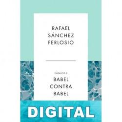 Babel contra Babel. Ensayos III Rafael Sánchez Ferlosio