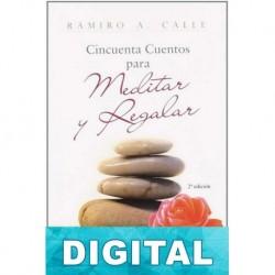 Cincuenta cuentos para meditar y regalar Ramiro A. Calle