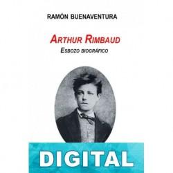 Arthur Rimbaud. Esbozo biográfico Ramón Buenaventura