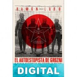 El autoestopista de Grozni y otras historias de fútbol y guerra Ramón Lobo