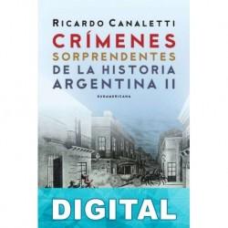 Crímenes sorprendentes de la historia argentina II Ricardo Canaletti