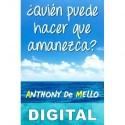¿Quién puede hacer que amanezca? Anthony De Mello