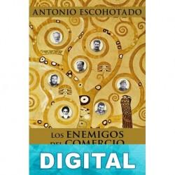 Los enemigos del comercio, III Antonio Escohotado