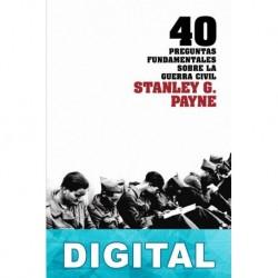 40 Preguntas fundamentales sobre la Guerra Civil Stanley G. Payne