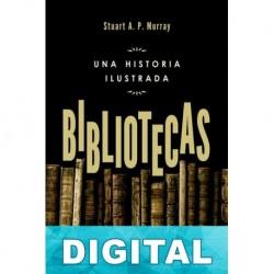 Bibliotecas. Una historia ilustrada Stuart A. P. Murray