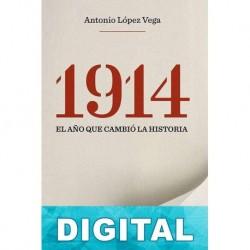 1914. El año que cambió la Historia Antonio López Vega