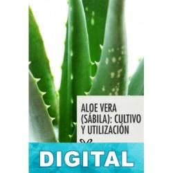 Aloe vera (sábila): cultivo y utilización Varios autores