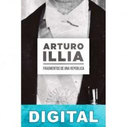 Arturo Illia. Fragmentos de una República Varios autores