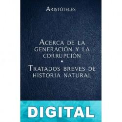 Acerca de la generación y la corrupción - Tratados breves de Historia Natural Aristóteles