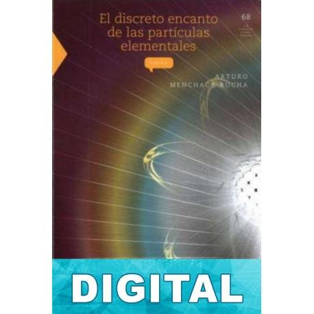 El discreto encanto de las partículas elementales Arturo Menchaca Rocha