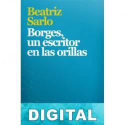 Borges, un escritor en las orillas Beatriz Sarlo