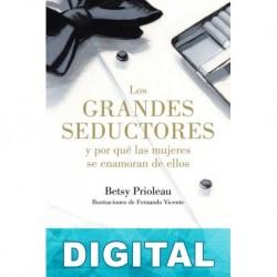 Los grandes seductores y por qué las mujeres se enamoran de ellos Betsy Prioleau