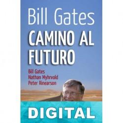 Camino al futuro Bill Gates & Nathan Myhrvold & Peter Rinearson