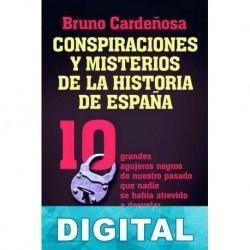 Conspiraciones y misterios de la historia de España Bruno Cardeñosa