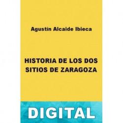 Historia de los dos sitios de Zaragoza Agustín Alcaide Ibieca