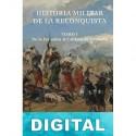 Historia militar de la reconquista. Tomo I: De la invasión al califato de Córdoba