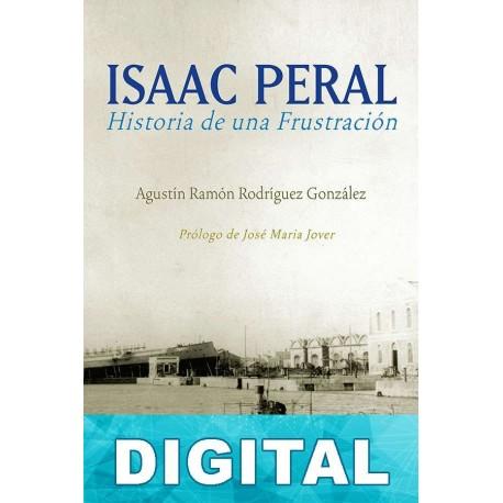 Isaac Peral. Historia de una frustración Agustín Ramón Rodríguez González