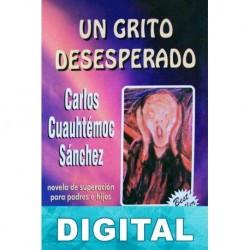Un grito desesperado Carlos Cuauhtémoc Sánchez