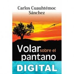 Volar sobre el pantano Carlos Cuauhtémoc Sánchez